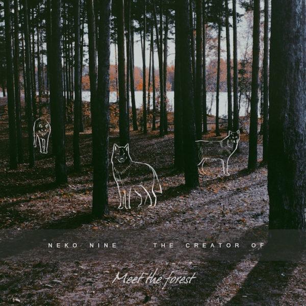 Neko Nine & The Creator Of – Meet The Forest