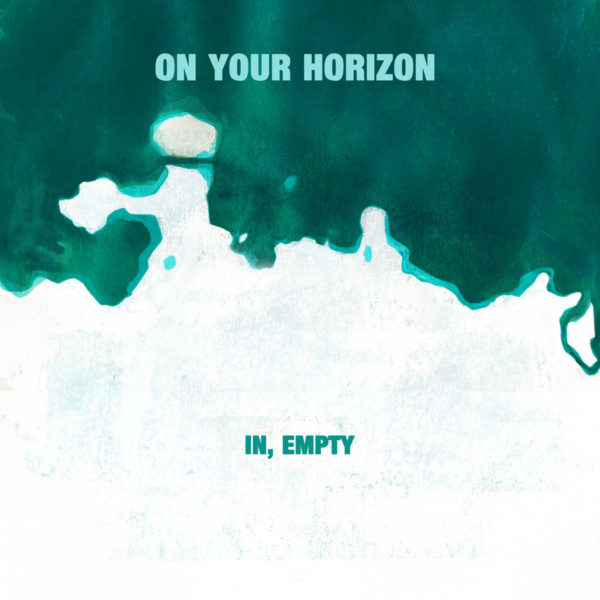On Your Horizon – In, Empty