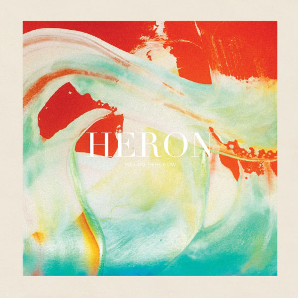 Heron – You Are Here Now