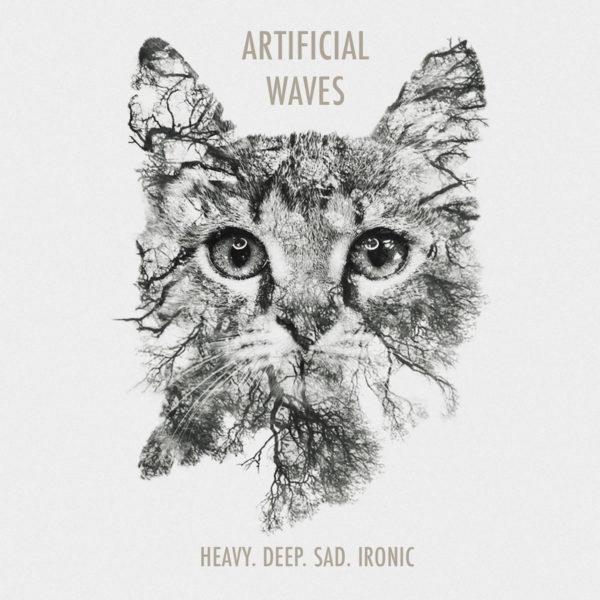 Artificial Waves – Heavy. Deep. Sad. Ironic