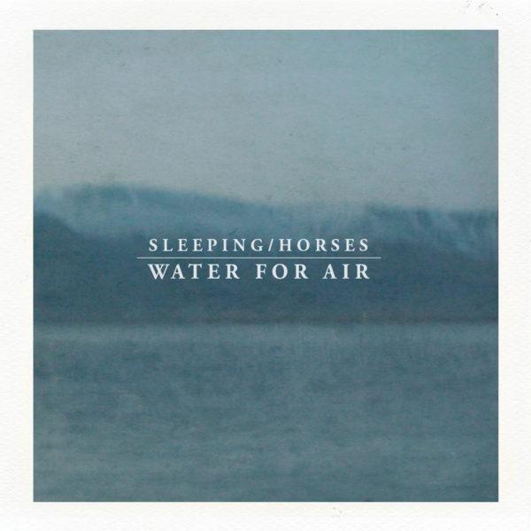 Sleeping Horses – Water for Air