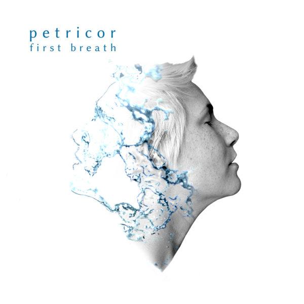 Petricor – First Breath