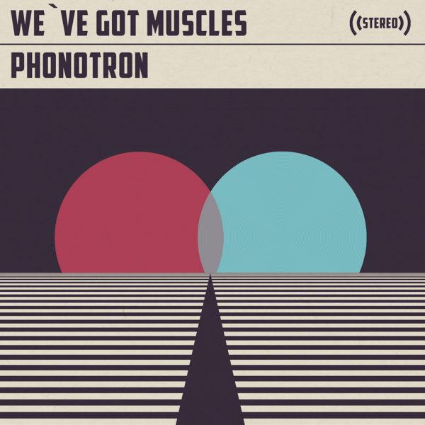 We've Got Muscles –  Phonotron